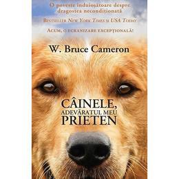 Cainele, adevaratul meu prieten - W. Bruce Cameron, editura Rao