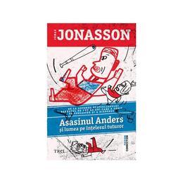 Asasinul Anders si lumea pe intelesul tuturor - Jonas Jonasson, editura Trei