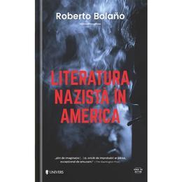 Literatura nazista in America - Roberto Bolano, editura Univers