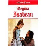 Regina Isabeau - Michel Zevaco, editura Dexon