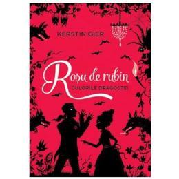 Rosu de rubin (Culorile dragostei) - Kerstin Gier, editura Litera