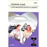Cand dragostea poate sa astepte - Charlotte Lamb, editura Alcris