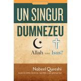 Un singur Dumnezeu, Allah sau Isus? - Nabeel Qureshi, editura Casa Cartii