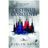 Destinul Coroanei vol. 2. Seria Jocul Coroanei - Evelyn Skye, editura Leda