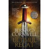 Ultimul regat - Bernard Cornwell, editura Litera