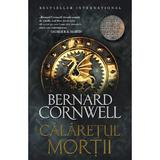 Calaretul mortii - Bernard Cornwell, editura Litera