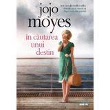 In cautarea unui destin - Jojo Moyes , editura Litera