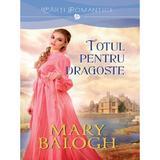 Totul pentru dragoste - Mary Balogh, editura Litera