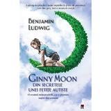 Ginny Moon, din secretele unei fetite autiste - Benjamin Ludwig, editura Rao