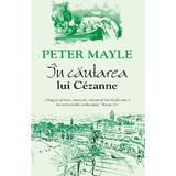 In cautarea lui Cezanne - Peter Mayle, editura Rao