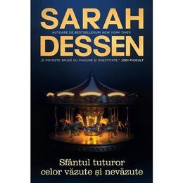 Sfantul tuturor celor vazute si nevazute - Sarah Dessen, editura Epica