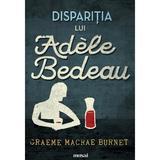Disparitia lui Adele Bedeau - Graeme Macrae Burnet, editura Grupul Editorial Art
