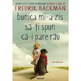 Bunica mi-a zis sa-ti spun ca-i pare rau - Frederick Backman, editura Grupul Editorial Art