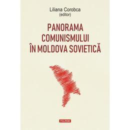 Panorama comunismului in Moldova sovietica - Liliana Corobca, editura Polirom