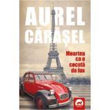 Moartea ca o cocota de lux - Aurel Carasel, editura Tritonic