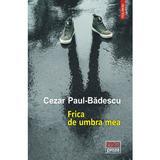 Frica de umbra mea - Cezar Paul-Badescu, editura Polirom