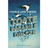 Toate pasarile din cer - Charlie Jane Anders, editura Paladin