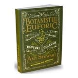 Botanistul euforic - Amy Stewart, editura Publica