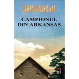 Campionul din Arkansas - John Grisham, editura Rao