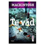 Te vad - Clare Mackintosh, editura Trei