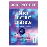 Mici lucruri marete - Jodi Picoult, editura Trei
