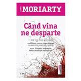 Cand vina ne desparte - Liane Moriarty, editura Trei