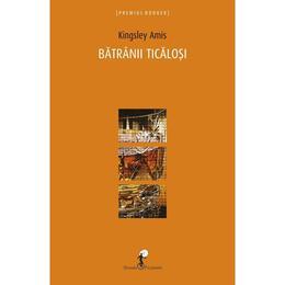 Batranii ticalosi - Kingsley Amis, editura All