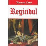 Regicidul - Ponson du Terrail, editura Dexon