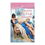Cucerirea lui Lady Cassandra - Madeline Hunter, editura Litera