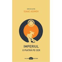 Imperiul: O piatra pe cer - Isaac Asimov, editura Paladin