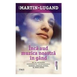 Inca aud muzica noastra in gand - Agnes Martin-Lugand , editura Trei