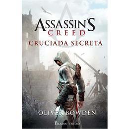 Assassin's Creed. Cruciada secreta - Oliver Bowden, editura Paladin