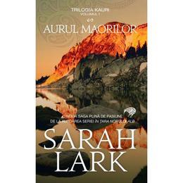 Aurul maorilor (Trilogia Kauri Vol.1) - Sarah Lark, editura Rao