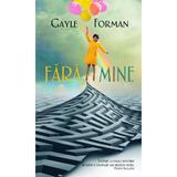 Fara mine - Gayle Forman, editura Rao