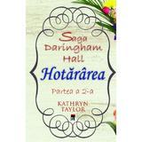 Hotararea (Saga Daringham Hall. Partea a 2-a) - Kathryn Taylor, editura Rao