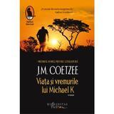 Viata si vremurile lui Michael K - J.M. Coetzee, editura Humanitas