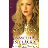 Nascuta in flacari - Nora Roberts, editura Miron