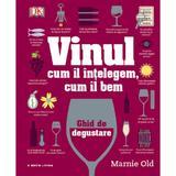 Vinul. Cum il intelegem, cum il bem. Ghid de degustare - Marnie Old, editura Litera