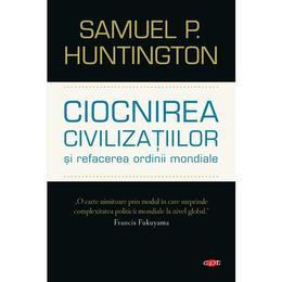 Ciocnirea civilizatiilor si refacerea ordinii mondiale - Samuel P. Huntington, editura Litera