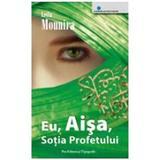 Eu, Aisa, Sotia Profetului - Leila Mounira, Pro Editura Si Tipografie