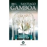 Prizonierii crinului alb - Santiagoi Gamboa, editura Paralela 45