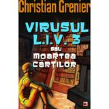 Virusul L.I.V. 3 sau moartea cartilor - Christian Grenier, editura Paralela 45