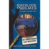 In cautarea lui Watson - Sherlock Holmes si strengarii de pe Baker Street - Tracy Mack, editura Rao