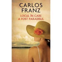 Locul in care a fost paradisul - Carlos Franz, editura Rao