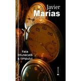 Fata intunecata a timpului - Javier Marias, editura Univers