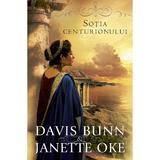 Sotia Centurionului - Davis Bunn, Janette Oke, editura Casa Cartii