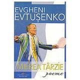 Mierea Tarzie - Evgheni Evtusenko, editura Cd Press