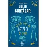 Ocolul zilei in opzeci de lumi - Julio Cortaza, editura Grupul Editorial Art