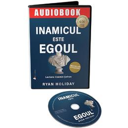 Audiobook. Inamicul este egoul - Ryan Holiday, editura Act Si Politon
