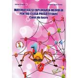 Matematica si explorarea mediului - Clasa pregatitoare - Caiet de lucru - Adina Grigore, editura Ars Libri